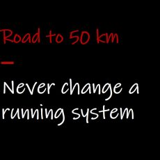 Road to 50 km: Never change a running system